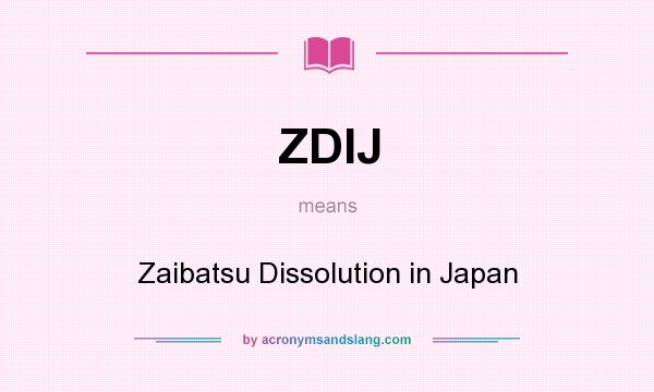 What does ZDIJ mean? It stands for Zaibatsu Dissolution in Japan