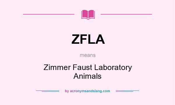 What does ZFLA mean? It stands for Zimmer Faust Laboratory Animals