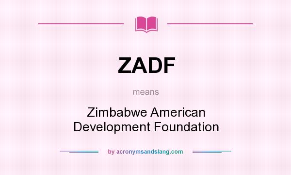 What does ZADF mean? It stands for Zimbabwe American Development Foundation