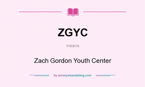 What does ZGYC mean? It stands for Zach Gordon Youth Center