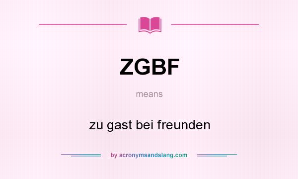What does ZGBF mean? It stands for zu gast bei freunden