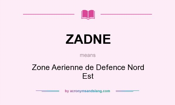 What does ZADNE mean? It stands for Zone Aerienne de Defence Nord Est