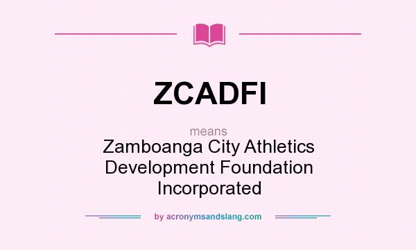 What does ZCADFI mean? It stands for Zamboanga City Athletics Development Foundation Incorporated