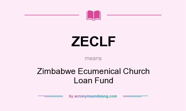 What does ZECLF mean? It stands for Zimbabwe Ecumenical Church Loan Fund