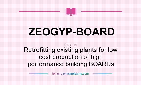 What does ZEOGYP-BOARD mean? It stands for Retrofitting existing plants for low cost production of high performance building BOARDs