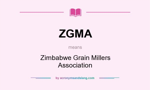 What does ZGMA mean? It stands for Zimbabwe Grain Millers Association