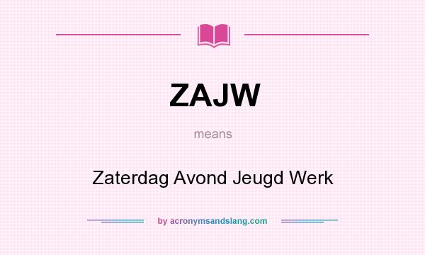 What does ZAJW mean? It stands for Zaterdag Avond Jeugd Werk