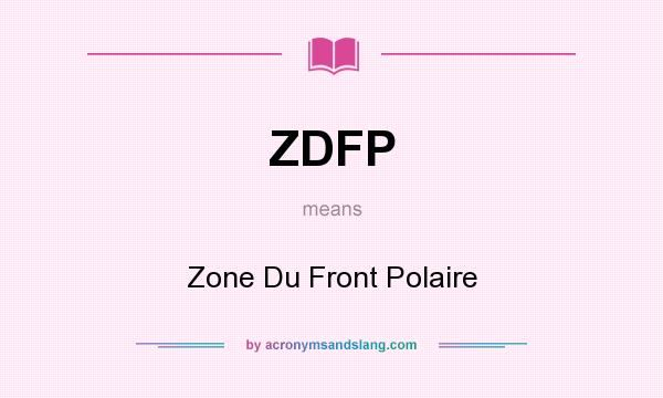 What does ZDFP mean? It stands for Zone Du Front Polaire