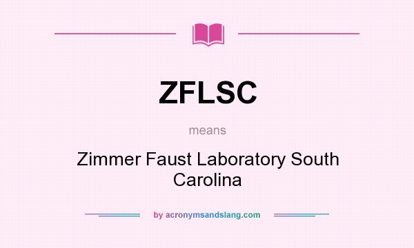 What does ZFLSC mean? It stands for Zimmer Faust Laboratory South Carolina