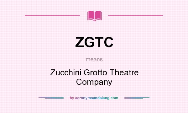 What does ZGTC mean? It stands for Zucchini Grotto Theatre Company