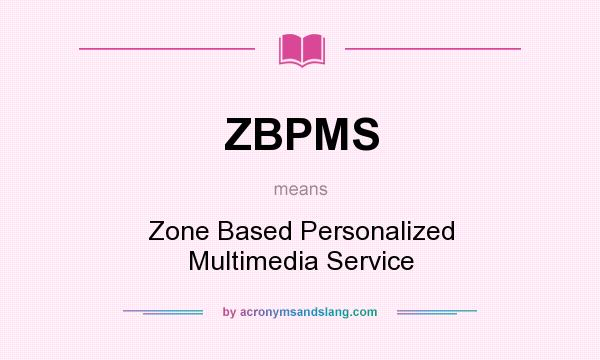 What does ZBPMS mean? It stands for Zone Based Personalized Multimedia Service