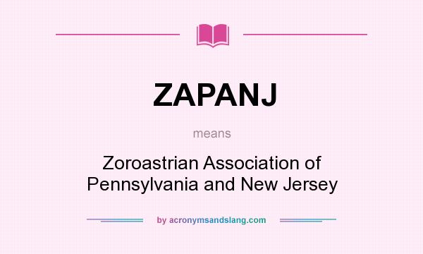 What does ZAPANJ mean? It stands for Zoroastrian Association of Pennsylvania and New Jersey