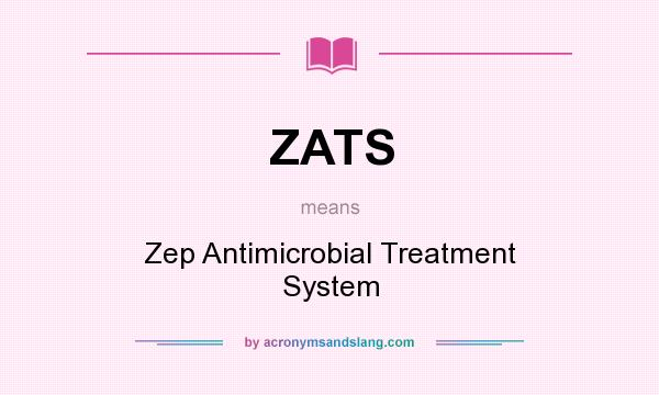 What does ZATS mean? It stands for Zep Antimicrobial Treatment System