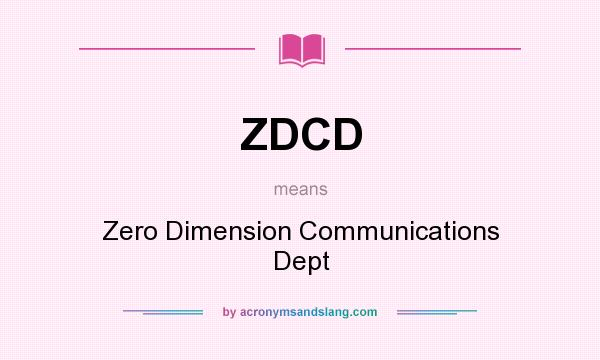 What does ZDCD mean? It stands for Zero Dimension Communications Dept