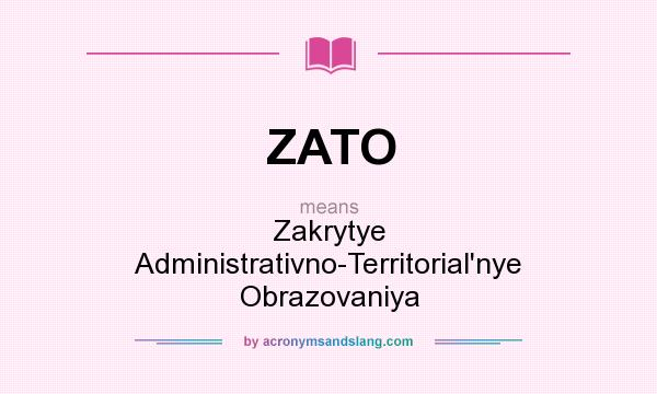 What does ZATO mean? It stands for Zakrytye Administrativno-Territorial`nye Obrazovaniya