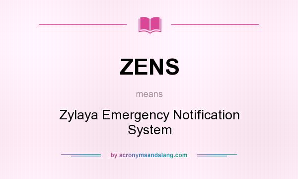 What does ZENS mean? It stands for Zylaya Emergency Notification System