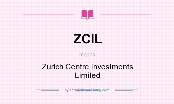 What does ZCIL mean? It stands for Zurich Centre Investments Limited