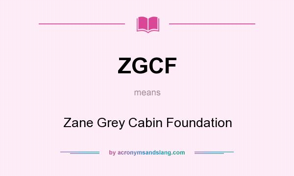 What does ZGCF mean? It stands for Zane Grey Cabin Foundation