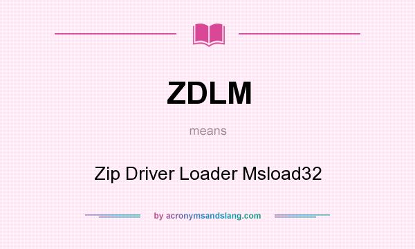What does ZDLM mean? It stands for Zip Driver Loader Msload32