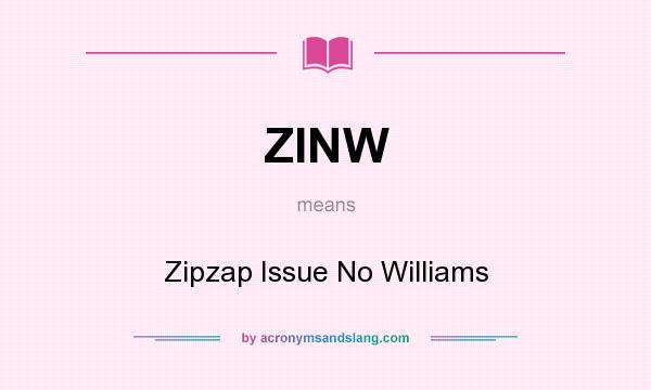 What does ZINW mean? It stands for Zipzap Issue No Williams