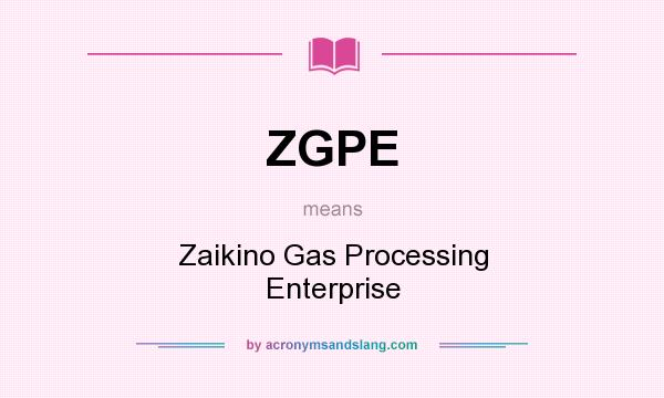 What does ZGPE mean? It stands for Zaikino Gas Processing Enterprise