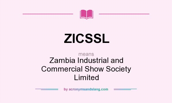 What does ZICSSL mean? It stands for Zambia Industrial and Commercial Show Society Limited