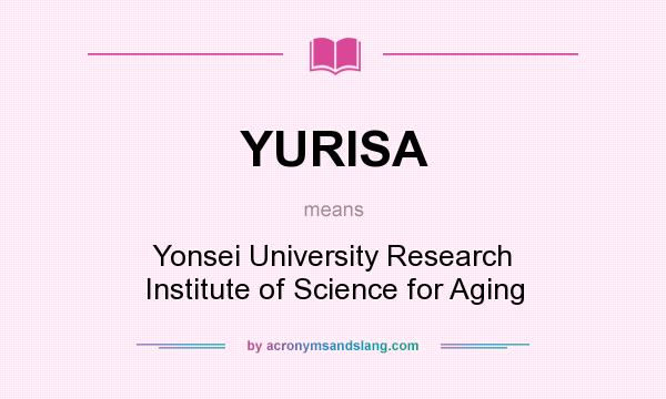 What does YURISA mean? It stands for Yonsei University Research Institute of Science for Aging