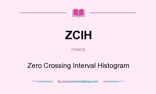 What does ZCIH mean? It stands for Zero Crossing Interval Histogram