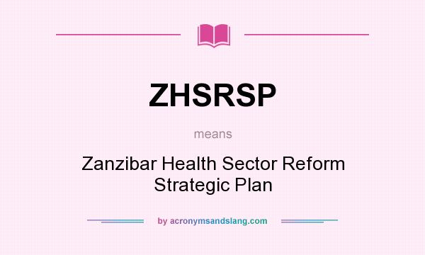What does ZHSRSP mean? It stands for Zanzibar Health Sector Reform Strategic Plan