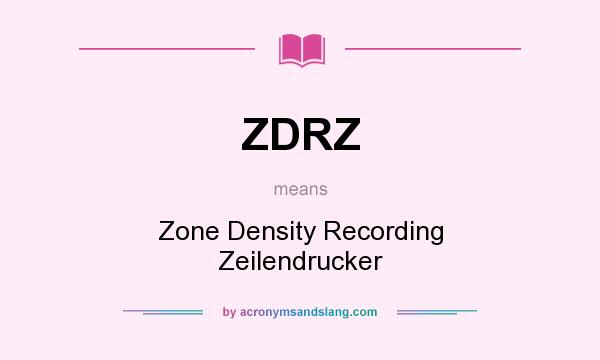 What does ZDRZ mean? It stands for Zone Density Recording Zeilendrucker