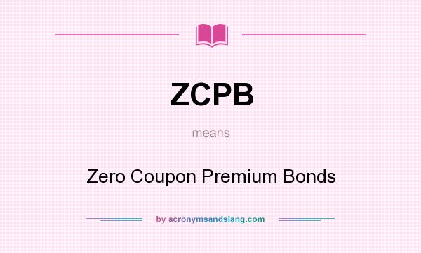 What does ZCPB mean? It stands for Zero Coupon Premium Bonds