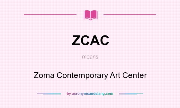 What does ZCAC mean? It stands for Zoma Contemporary Art Center