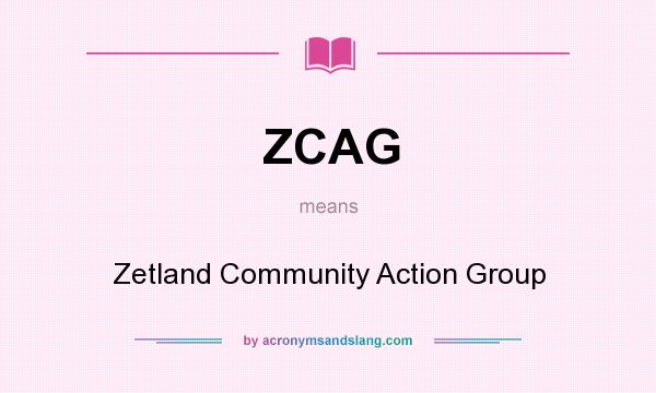 What does ZCAG mean? It stands for Zetland Community Action Group