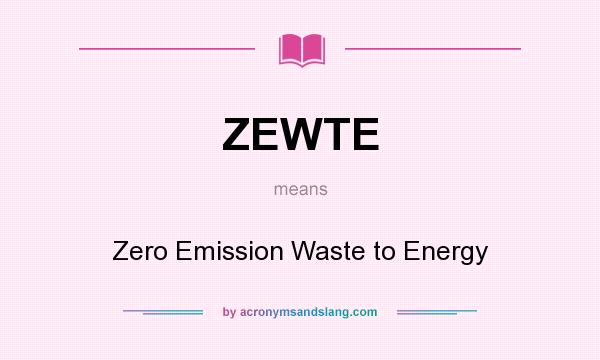What does ZEWTE mean? It stands for Zero Emission Waste to Energy