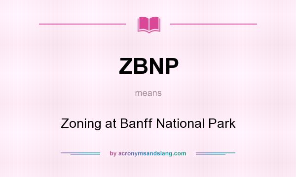 What does ZBNP mean? It stands for Zoning at Banff National Park