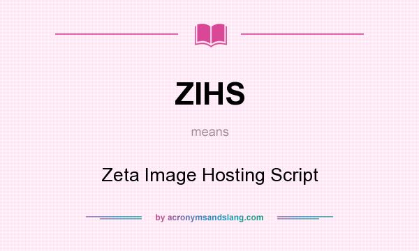 What does ZIHS mean? It stands for Zeta Image Hosting Script