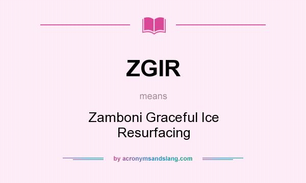 What does ZGIR mean? It stands for Zamboni Graceful Ice Resurfacing