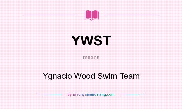 What does YWST mean? It stands for Ygnacio Wood Swim Team