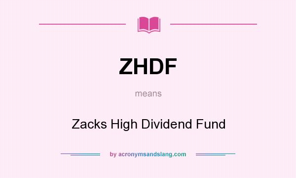What does ZHDF mean? It stands for Zacks High Dividend Fund