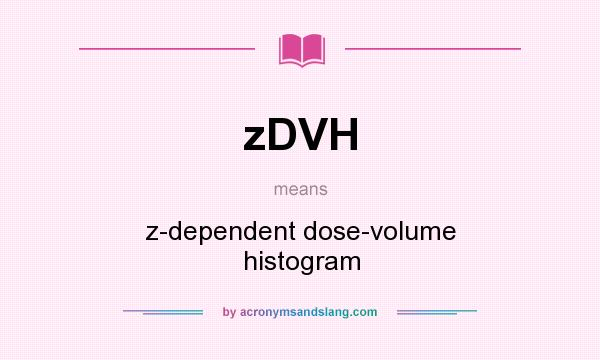 What does zDVH mean? It stands for z-dependent dose-volume histogram
