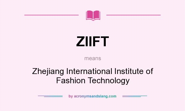 What does ZIIFT mean? It stands for Zhejiang International Institute of Fashion Technology
