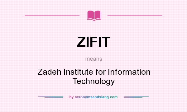 What does ZIFIT mean? It stands for Zadeh Institute for Information Technology