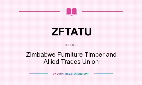 What does ZFTATU mean? It stands for Zimbabwe Furniture Timber and Allied Trades Union