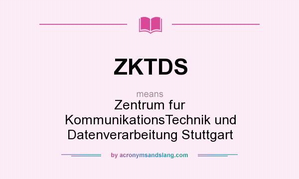 What does ZKTDS mean? It stands for Zentrum fur KommunikationsTechnik und Datenverarbeitung Stuttgart