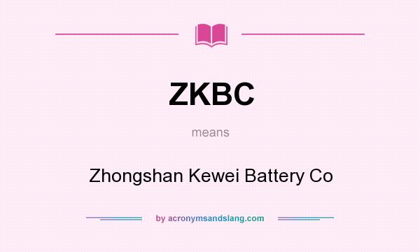 What does ZKBC mean? It stands for Zhongshan Kewei Battery Co