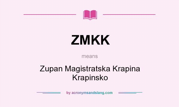 What does ZMKK mean? It stands for Zupan Magistratska Krapina Krapinsko