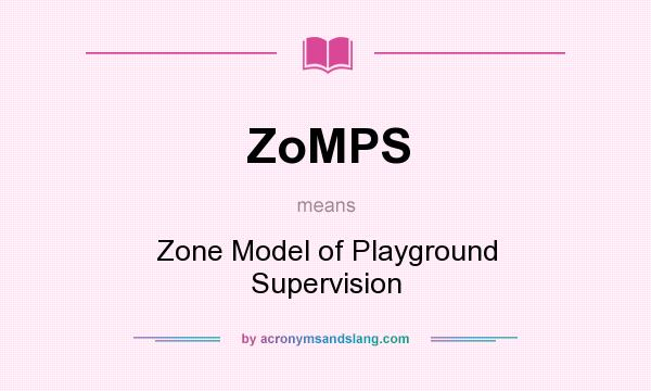 What does ZoMPS mean? It stands for Zone Model of Playground Supervision