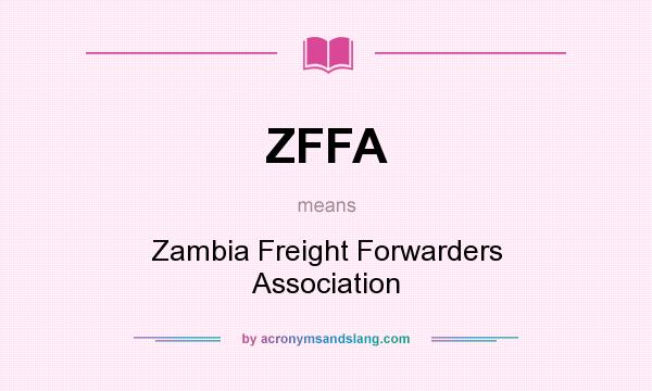 What does ZFFA mean? It stands for Zambia Freight Forwarders Association