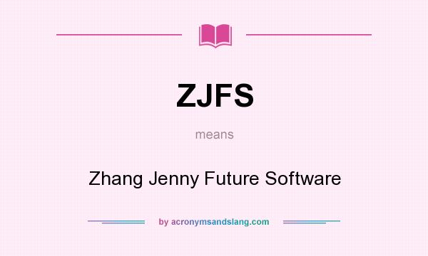 What does ZJFS mean? It stands for Zhang Jenny Future Software