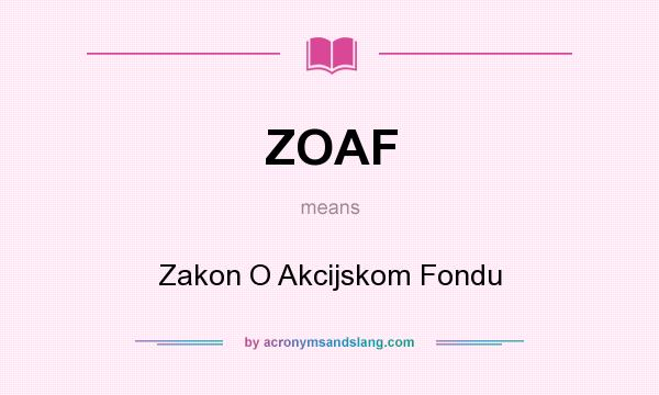 What does ZOAF mean? It stands for Zakon O Akcijskom Fondu